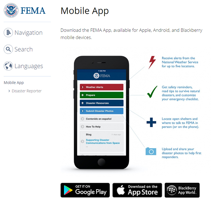 Download the FEMA App, available for Apple, Android, and Blackberry mobile devices.